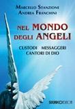 Nel mondo degli angeli. Custodi, messaggeri, cantori di Dio Libro di  Andrea Franchini, Marcello Stanzione