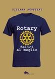 Rotary: felici al meglio Libro di  Tiziana Agostini