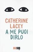 A me puoi dirlo Libro di  Catherine Lacey