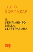 Il sentimento della letteratura Ebook di  Julio Cortázar