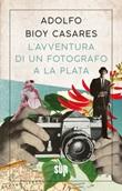 L' avventura di un fotografo a La Plata Ebook di  Adolfo Bioy Casares