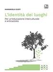 L' identità dei luoghi. Per un'educazione interculturale e antirazzista Ebook di  Mariangela Giusti