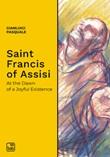 Saint Francis of Assisi. At the dawn of a joyful existence Ebook di  Gianluigi Pasquale