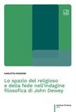 Lo spazio del religioso e della fede nell'indagine filosofica di John Dewey Ebook di  Carlotta Padroni