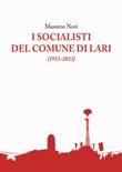 I socialisti del comune di Lari (1913-2013) Libro di  Massimo Novi