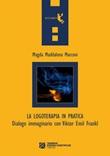 La logoterapia in pratica. Dialogo immaginario con Viktor Emil Frankl Ebook di  Magda Maddalena Marconi