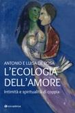 L'ecologia dell'amore. Intimità e spiritualità di coppia Libro di  Antonio De Rosa, Luisa De Rosa