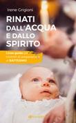Rinati dall'acqua e dallo Spirito. Linee guida per incontri di preparazione al Battesimo Libro di  Alessandro Fortunati, Irene Grigioni
