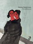 La volontà amorosa. Prose sulla poesia Libro di  Federico García Lorca