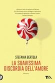La soavissima discordia dell'amore Ebook di  Stefania Bertola