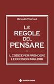 Le regole del pensare. Il codice per prendere le decisioni migliori Ebook di  Richard Templar