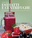 Estratti e centrifughe. Concentrati di salute da bere, arricchiti con superfood e spezie Ebook di  Nadia Gulluni