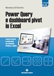 Power Query e dashboard pivot in Excel. Lavorare sui dati in modo nuovo con autonomia, efficienza, rapidità Ebook di  Marilena D'Onofrio