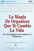 Resumen de la magia de organizar que te cambia la vida. El arte japonés de ordenar y organizar, por Marie Kondó Ebook di