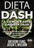 Dieta dash. A ciência e arte da dieta dash. Um guia completo para uma perda de peso rápida e saudável Ebook di  Anthony Fung, Jason T. William
