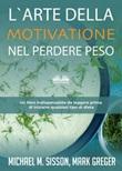 L' arte della motivazione nel perdere peso. Un libro indispensabile da leggere prima di iniziare qualsiasi tipo di dieta Ebook di  Michael M. Sisson, Mark Greger