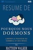 Résumé de «Pourquoi nous dormons : libérer le pouvoir du sommeil et des rêves» Ebook di  Matthew Walker