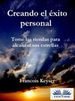 Creando el éxito personal. Tome las riendas para alcanzar sus estrellas Ebook di  François Keyser