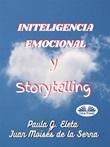 Inteligencia emocional y storytelling Ebook di  Paula G. Eleta, Juan Moisés De La Serna