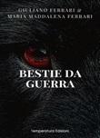 Bestie da guerra Libro di  Giuliano Ferrari, Maria Maddalena Ferrari