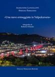 «Una nave ormeggiata in Valpolcevera» Libro di  Alessandra Lancellotti, Stefano Termanini