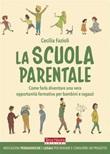 La scuola parentale. Come farla diventare una vera opportunità formativa per bambini e ragazzi Ebook di  Cecilia Fazioli, Cecilia Fazioli