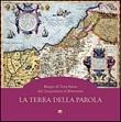 La Terra della parola. Mappe di Terra Santa dal '500 al '700. Ediz. illustrata