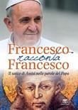 Francesco racconta Francesco. Il santo di Assisi nelle parole del papa Libro di Francesco (Jorge Mario Bergoglio)