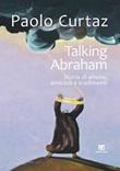 Talking Abraham. Storia di amore, amicizia e tradimenti Libro di  Paolo Curtaz
