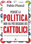Perché la politica non ha più bisogno dei cattolici. La democrazia dopo il Covid-19 Libro di  Fabio Pizzul