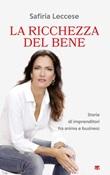 La ricchezza del bene. Storie di imprenditori fra anima e business Libro di  Safiria Leccese