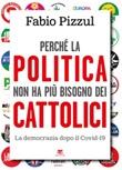 Perché la politica non ha più bisogno dei cattolici. La democrazia dopo il Covid-19 Ebook di  Fabio Pizzul