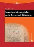 Iterazioni sinonimiche nella Lettera di Giacomo. Studio lessicografico ed esegetico Libro di  Elisa Chiorrini