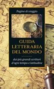 Guida letteraria del mondo. Pagine di viaggio dai più grandi scrittori d'ogni tempo e latitudine Ebook di