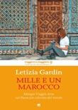Mille e un Marocco. Mangia Viaggia Ama nel Paese più colorato del mondo Ebook di  Letizia Gardin
