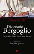 Dizionario Bergoglio. Le parole chiave di un pontificato Libro di  Francesco Torralba