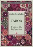 Tabor. Il mistero della Trasfigurazione Ebook di  Giulio Michelini