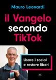 Il Vangelo secondo TikTok. Usare i social e restare liberi Libro di  Mauro Leonardi