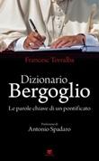Dizionario Bergoglio. Le parole chiave di un pontificato Ebook di  Francesco Torralba