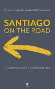Santiago on the road. Il cammino che ti cambia la vita Ebook di  Francisco J. Castro Miramontes