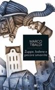 Zuppe, balene e pecore smarrite. Racconti di donne, uomini e cose dallo straordinario mondo della Bibbia Ebook di  Marco Tibaldi