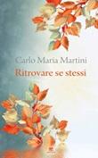 Ritrovare se stessi. C'è un momento dell'anno per fermarsi e cercare Ebook di  Carlo Maria Martini