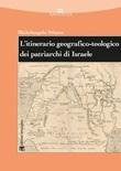 L' itinerario geografico-teologico dei patriarchi di Israele (Gen 11-50) Ebook di  Michelangelo Priotto