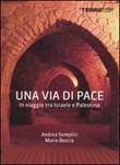 Una via di pace. In viaggio tra Israele e Palestina Libro di  Mario Boccia, Andrea Semplici