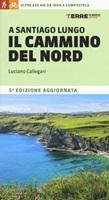 A Santiago lungo il cammino del Nord. Oltre 800 chilometri da Irún a Compostela Libro di  Luciano Callegari