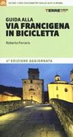 Guida alla via Francigena in bicicletta. Oltre 1000 chilometri dalle Alpi a Roma Libro di  Roberta Ferraris