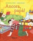 Ancora, papà! Ediz. a colori Libro di  Irene Penazzi, Mariapaola Pesce