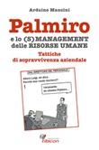 Palmiro e lo (s)management delle risorse umane. Tattiche di sopravvivenza aziendale Ebook di  Arduino Mancini, Arduino Mancini