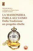 La massoneria parla all'uomo. Dalla Tradizione un progetto ribelle Libro di  Tiziano Busca, Mauro Cascio, Egidio Senatore