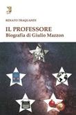 Il professore. Biografia di Giulio Mazzon Libro di  Renato Traquandi
